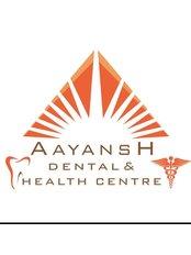 Aayansh Dental & Health Centre - Dental Clinic in India